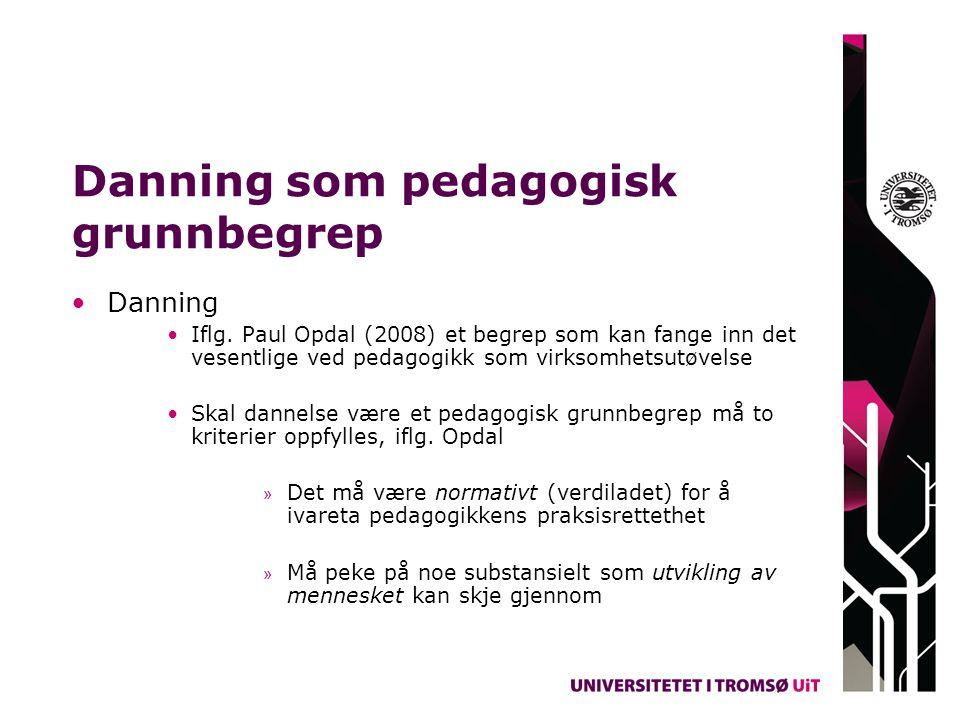 Danning som pedagogisk grunnbegrep Danning Iflg. Paul Opdal (2008) et begrep som kan fange inn det vesentlige ved pedagogikk som virksomhetsutøvelse S