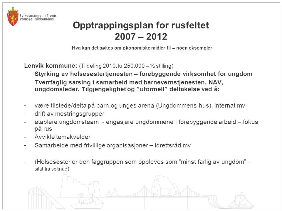 Opptrappingsplan for rusfeltet 2007 – 2012 Hva kan det søkes om økonomiske midler til – noen eksempler Lenvik kommune: (Tildeling 2010: kr 250.000 – ½