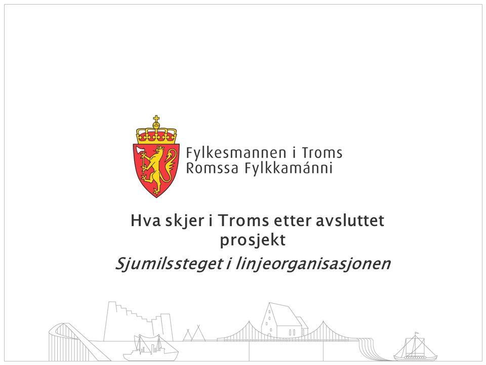 Hva skjer i Troms etter avsluttet prosjekt Sjumilssteget i linjeorganisasjonen