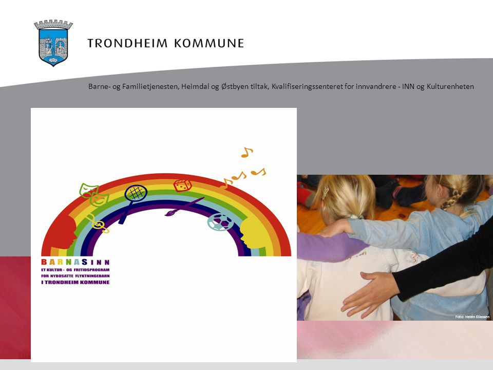 Barnas INN i dag  Er et byomfattende tilbud og jobber for å bidra til økt deltagelse av nybosatte flyktninge- og innvandrerbarn i fritidsaktiviteter  Er et samarbeid mellom Barne- og Familietjenesten, Kvalifiseringssenteret for innvandrere- INN og kulturenheten i kommunen og Redd Barna og andre frivillige lag og organisasjoner Trondheim kommune