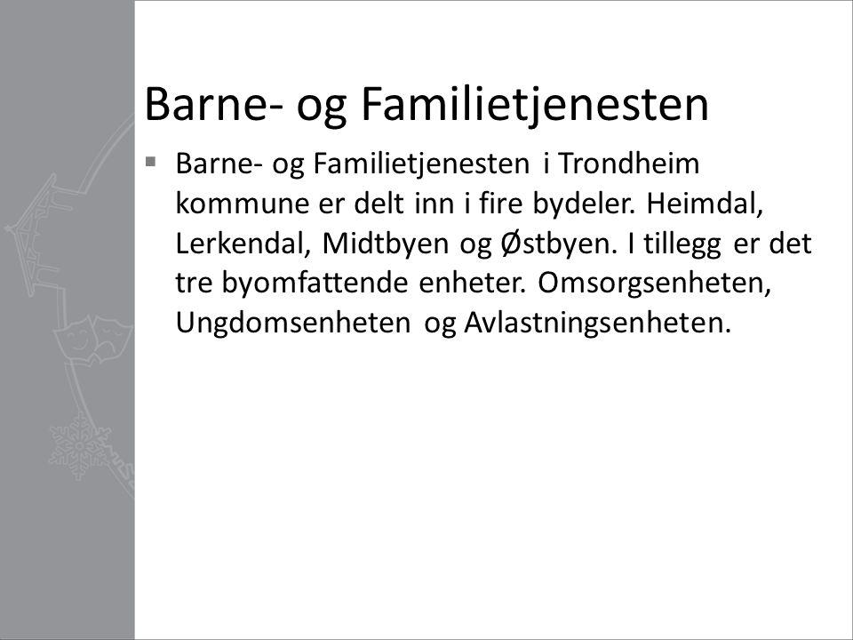 Barne- og Familietjenesten  Barne- og Familietjenesten i Trondheim kommune er delt inn i fire bydeler. Heimdal, Lerkendal, Midtbyen og Østbyen. I til