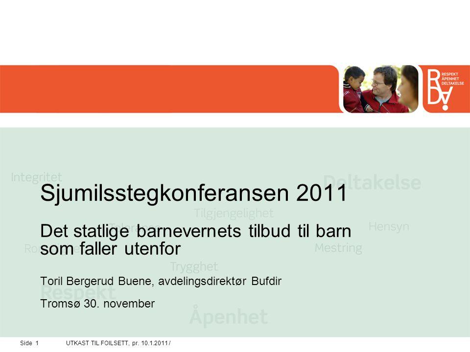 UTKAST TIL FOILSETT, pr. 10.1.2011 /Side 1 Sjumilsstegkonferansen 2011 Det statlige barnevernets tilbud til barn som faller utenfor Toril Bergerud Bue