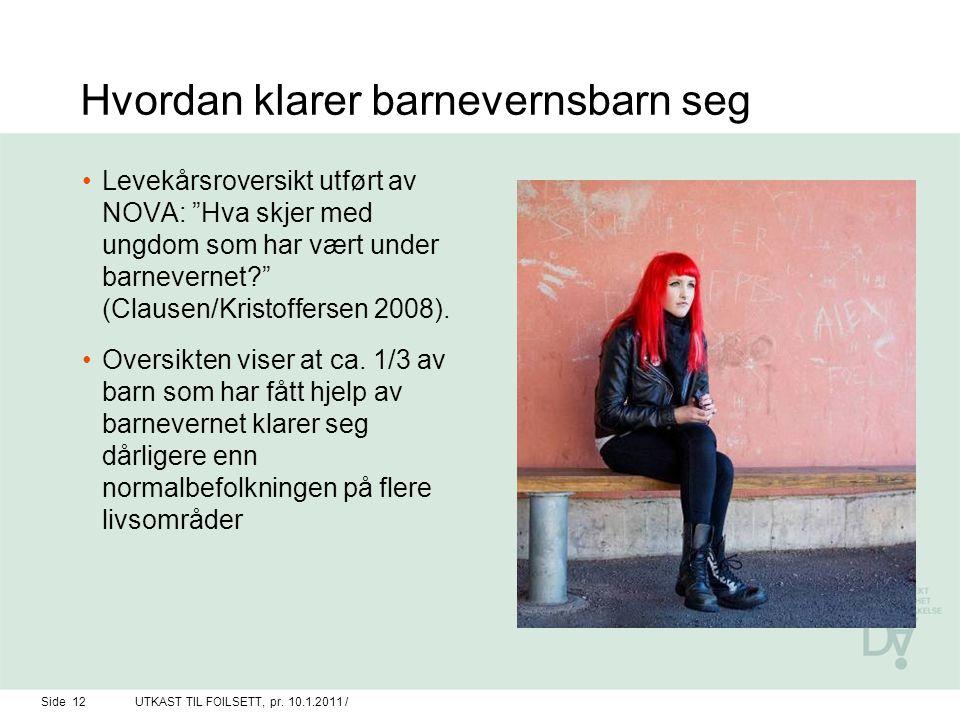 """Hvordan klarer barnevernsbarn seg Levekårsroversikt utført av NOVA: """"Hva skjer med ungdom som har vært under barnevernet?"""" (Clausen/Kristoffersen 2008"""