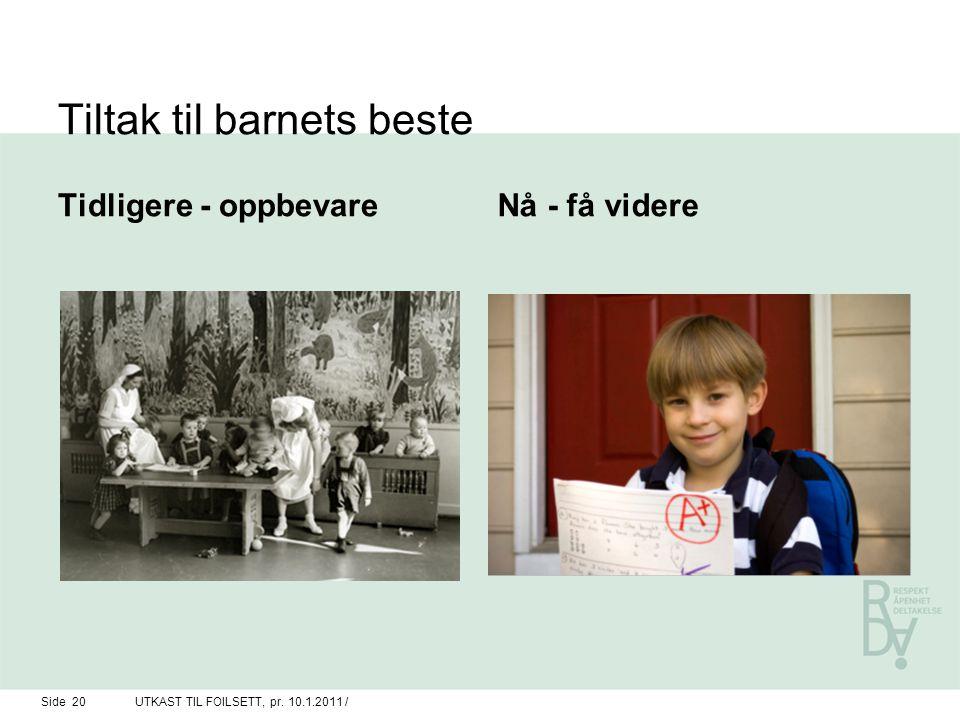 Tiltak til barnets beste Tidligere - oppbevareNå - få videre Side 20UTKAST TIL FOILSETT, pr. 10.1.2011 /