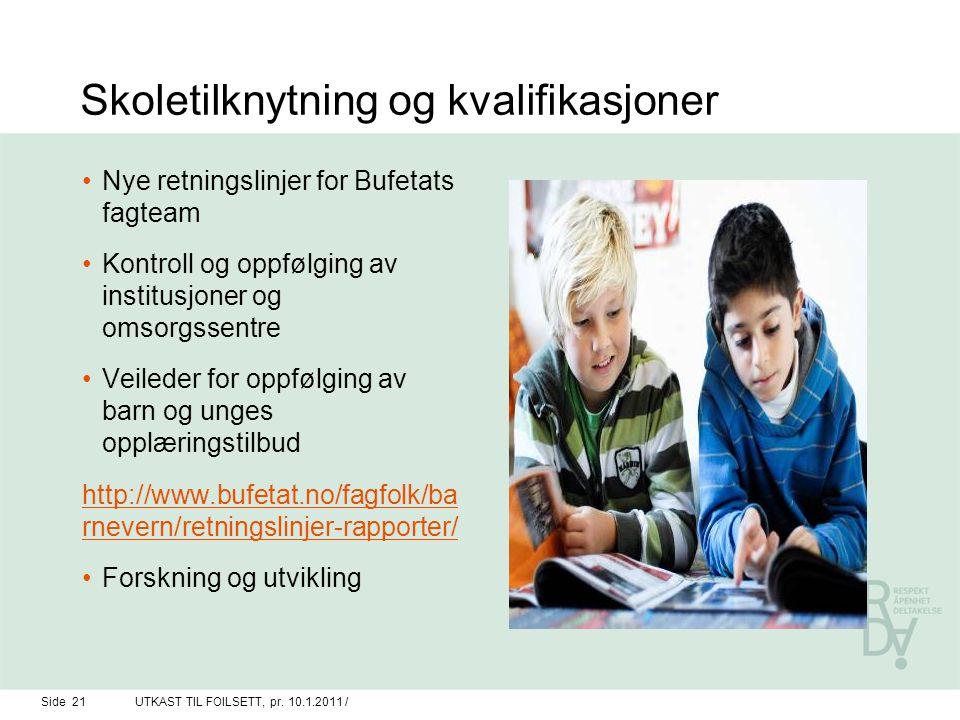 Skoletilknytning og kvalifikasjoner Nye retningslinjer for Bufetats fagteam Kontroll og oppfølging av institusjoner og omsorgssentre Veileder for oppf