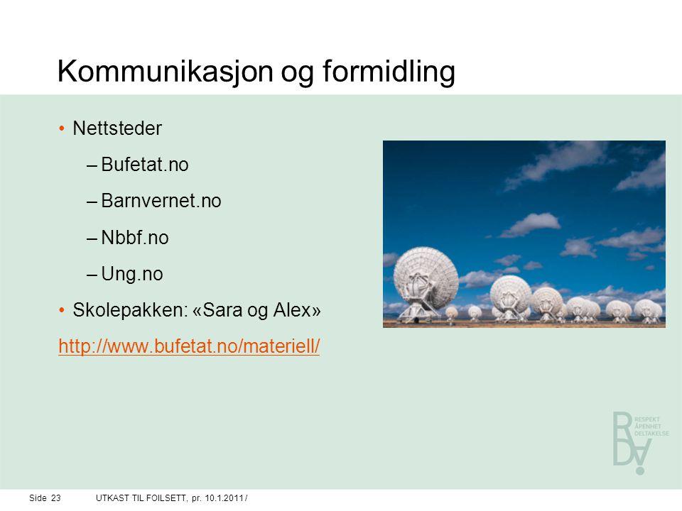 Kommunikasjon og formidling Nettsteder –Bufetat.no –Barnvernet.no –Nbbf.no –Ung.no Skolepakken: «Sara og Alex» http://www.bufetat.no/materiell/ Side 2