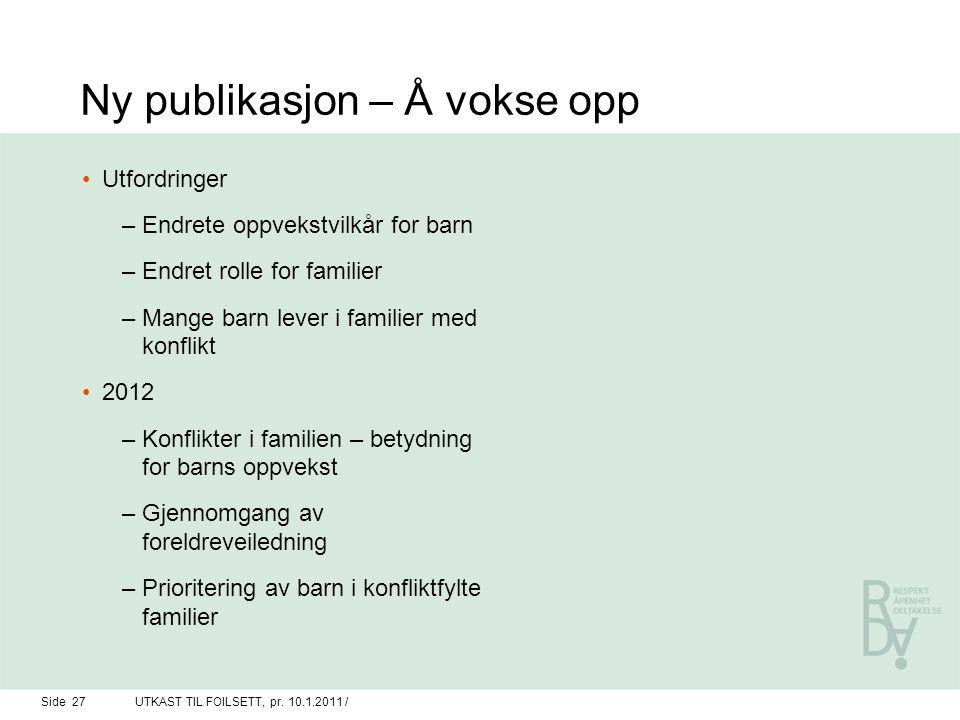 Ny publikasjon – Å vokse opp Utfordringer –Endrete oppvekstvilkår for barn –Endret rolle for familier –Mange barn lever i familier med konflikt 2012 –