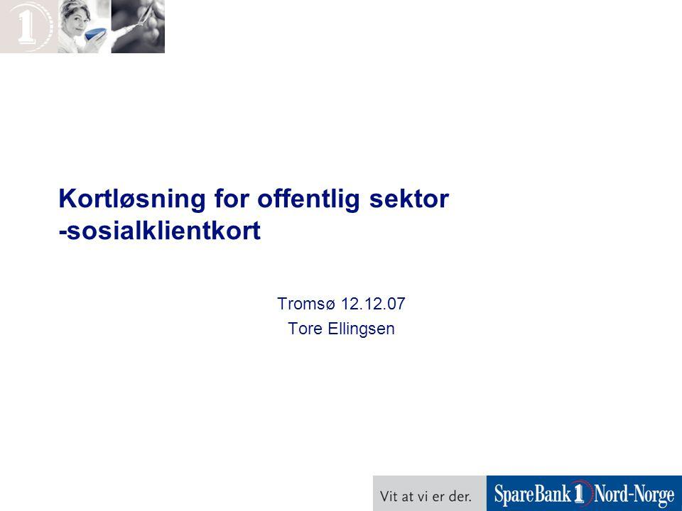 Kortløsning for offentlig sektor -sosialklientkort Tromsø 12.12.07 Tore Ellingsen