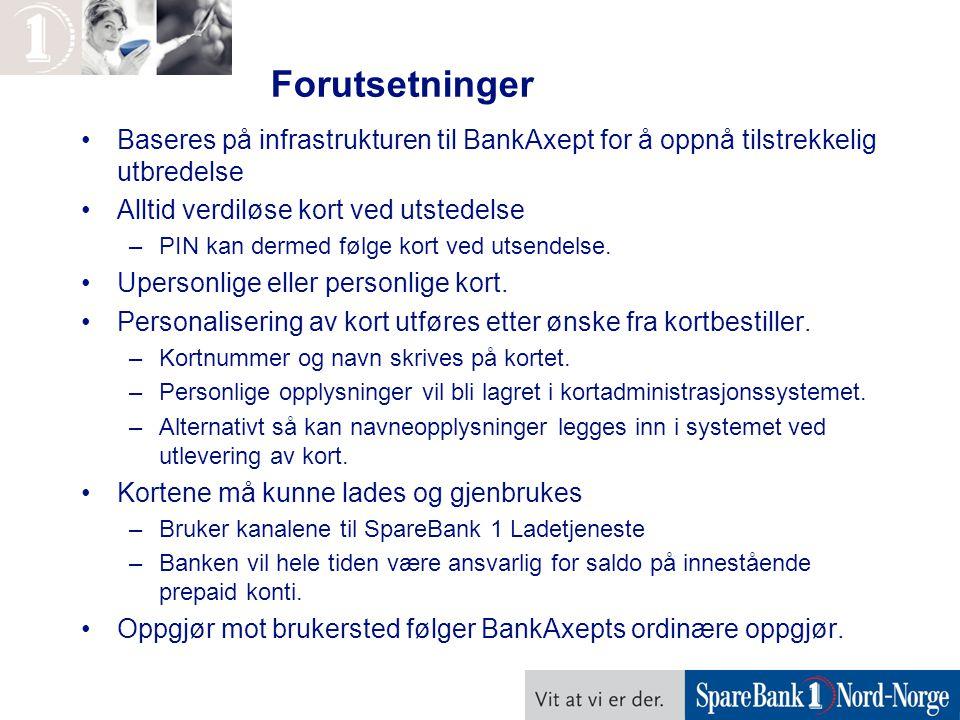 Forutsetninger Baseres på infrastrukturen til BankAxept for å oppnå tilstrekkelig utbredelse Alltid verdiløse kort ved utstedelse –PIN kan dermed følg