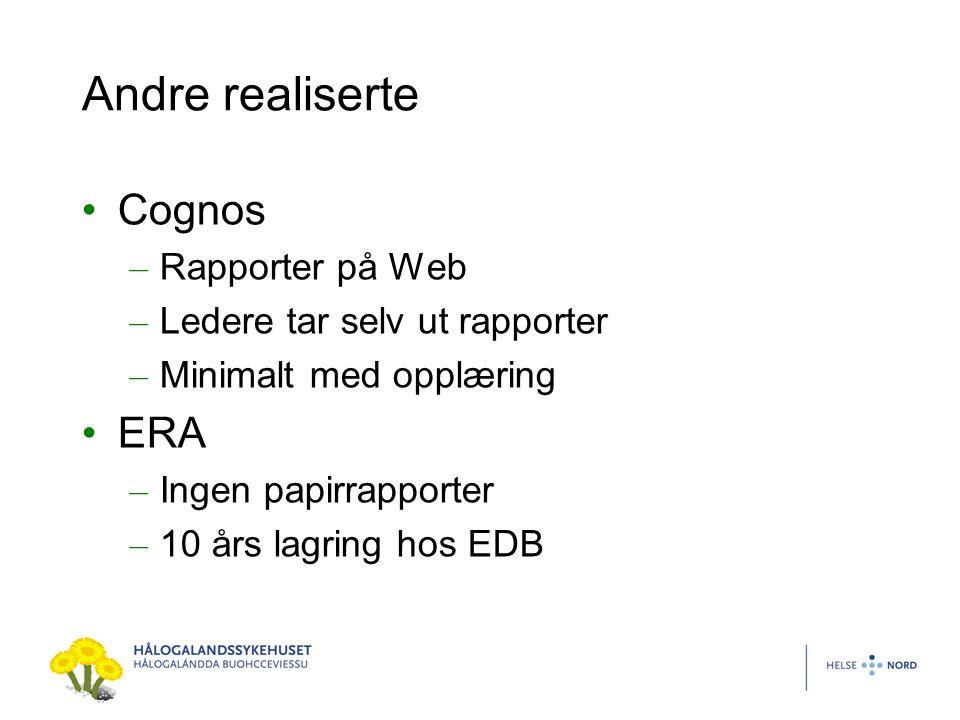 Andre realiserte Cognos – Rapporter på Web – Ledere tar selv ut rapporter – Minimalt med opplæring ERA – Ingen papirrapporter – 10 års lagring hos EDB