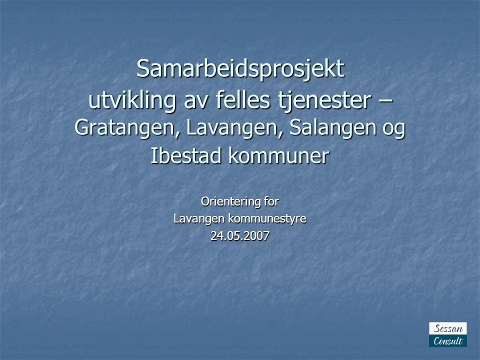 Samarbeidsprosjekt utvikling av felles tjenester – Gratangen, Lavangen, Salangen og Ibestad kommuner Orientering for Lavangen kommunestyre 24.05.2007