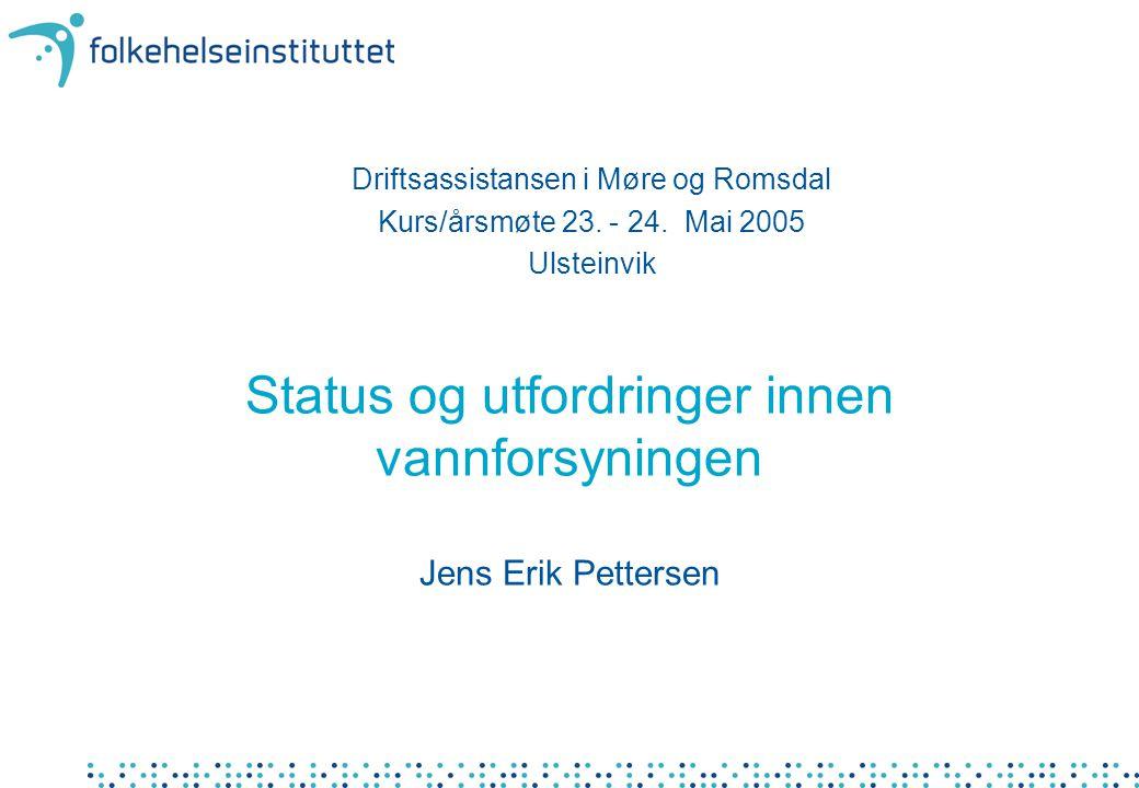 Status og utfordringer innen vannforsyningen Jens Erik Pettersen Driftsassistansen i Møre og Romsdal Kurs/årsmøte 23.
