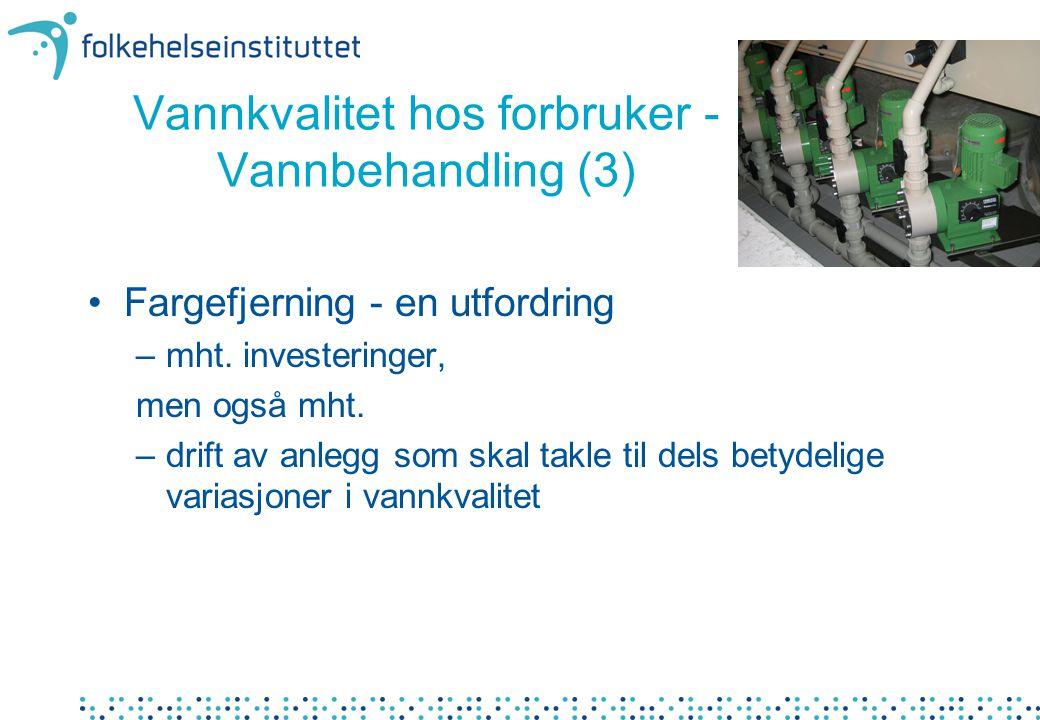 Vannkvalitet hos forbruker - Vannbehandling (3) Fargefjerning - en utfordring –mht.
