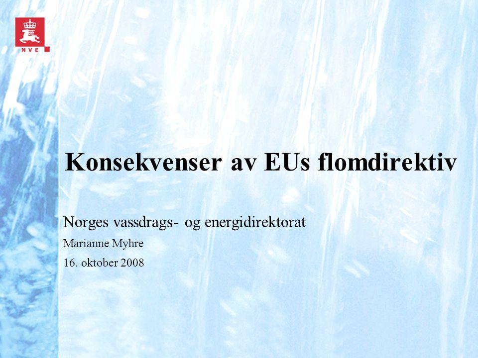 Konsekvenser av EUs flomdirektiv Norges vassdrags- og energidirektorat Marianne Myhre 16. oktober 2008