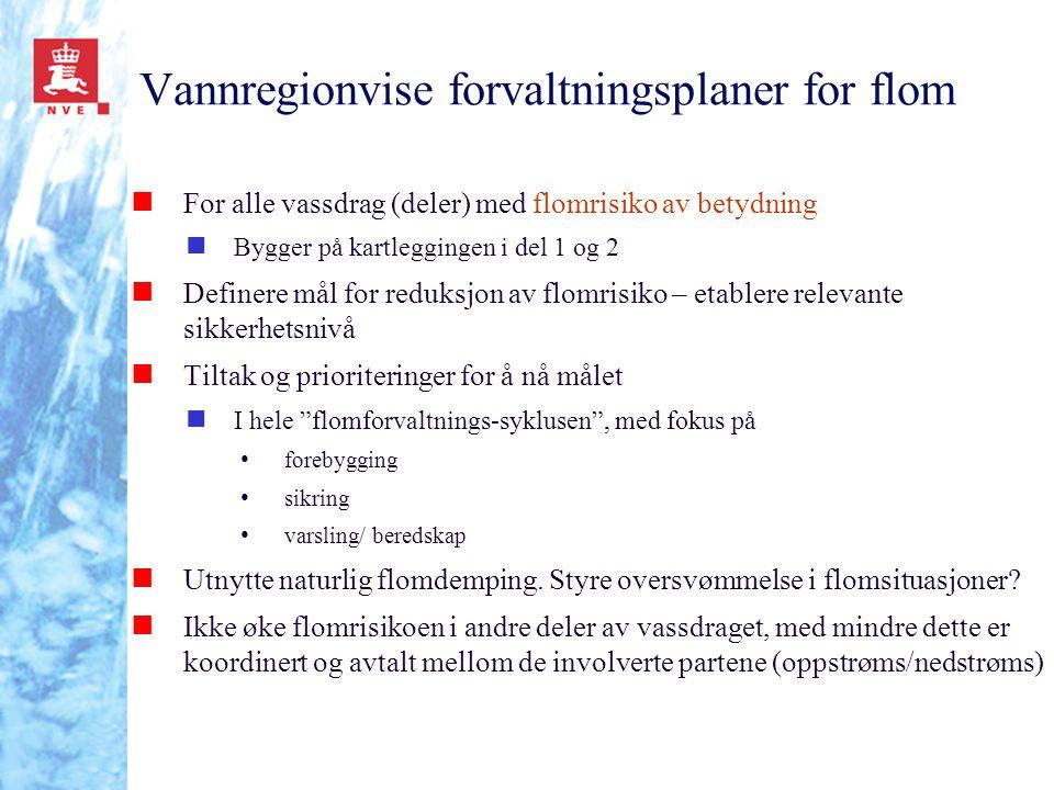 Vannregionvise forvaltningsplaner for flom n For alle vassdrag (deler) med flomrisiko av betydning n Bygger på kartleggingen i del 1 og 2 n Definere m