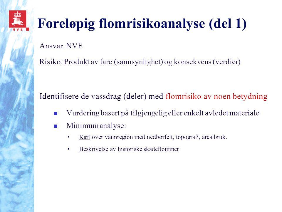 Foreløpig flomrisikoanalyse (del 1) Ansvar: NVE Risiko: Produkt av fare (sannsynlighet) og konsekvens (verdier) Identifisere de vassdrag (deler) med f