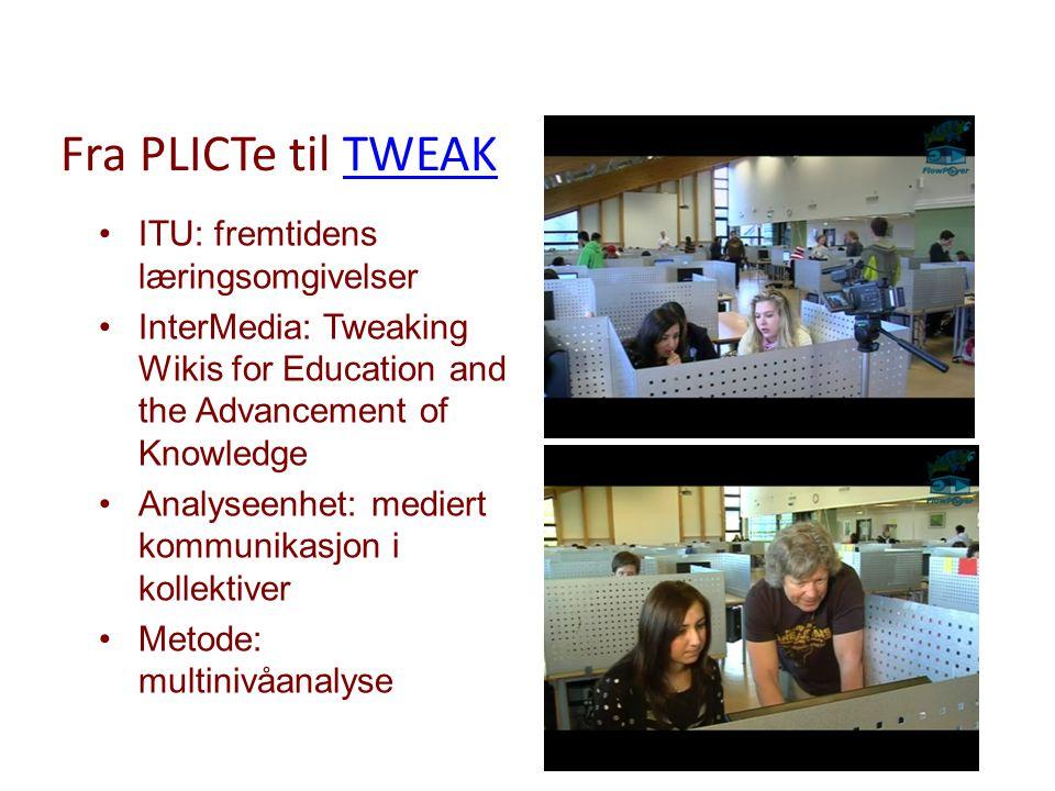 Fra PLICTe til TWEAKTWEAK ITU: fremtidens læringsomgivelser InterMedia: Tweaking Wikis for Education and the Advancement of Knowledge Analyseenhet: me