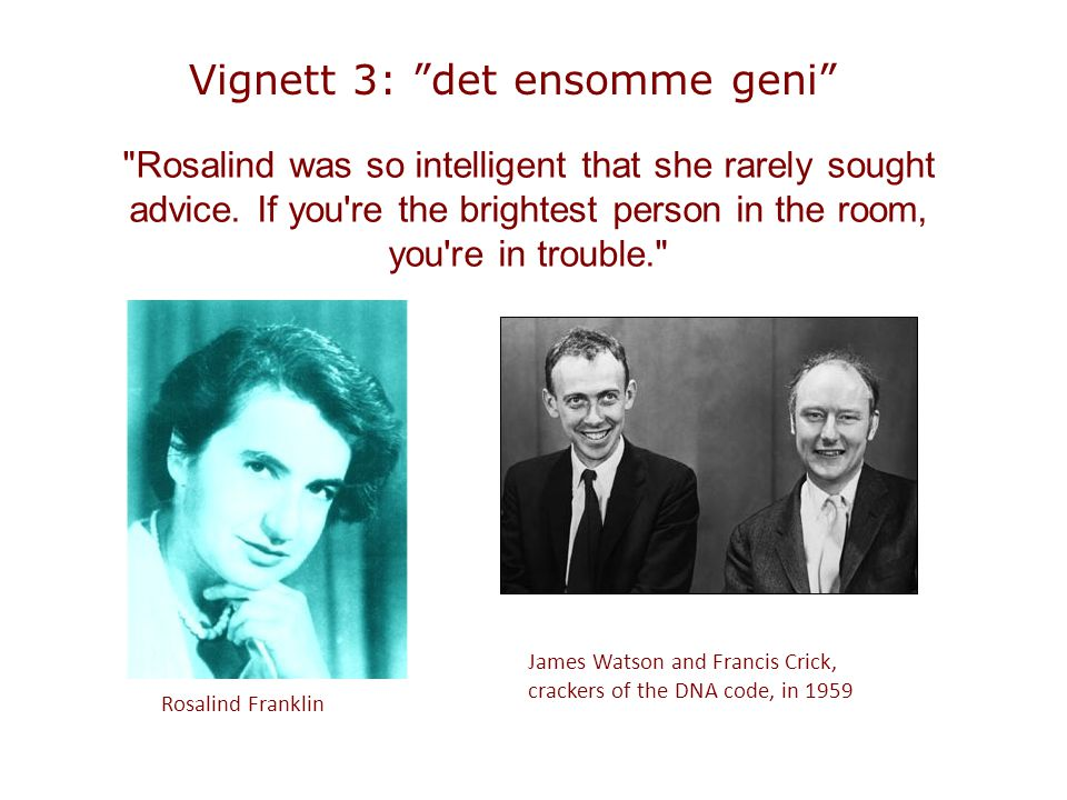 Rosalind was so intelligent that she rarely sought advice.