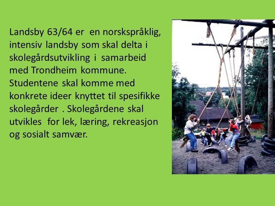 Landsby 63/64 er en norskspråklig, intensiv landsby som skal delta i skolegårdsutvikling i samarbeid med Trondheim kommune.