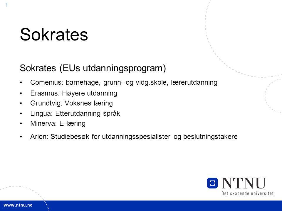 1 Sokrates Sokrates (EUs utdanningsprogram) Comenius: barnehage, grunn- og vidg.skole, lærerutdanning Erasmus: Høyere utdanning Grundtvig: Voksnes lær