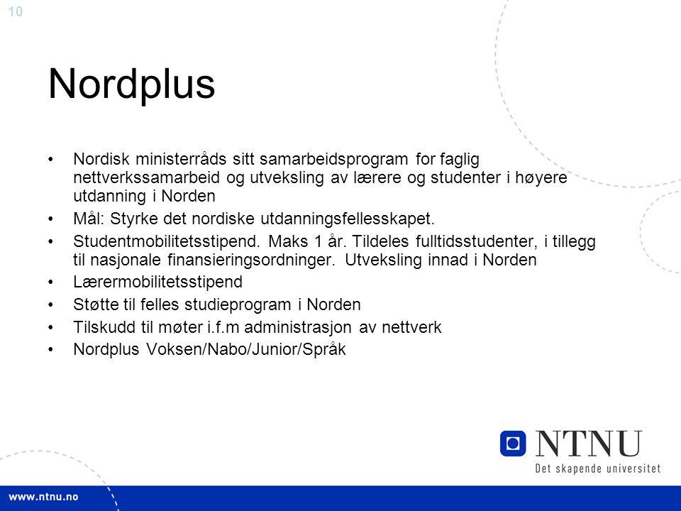 10 Nordplus Nordisk ministerråds sitt samarbeidsprogram for faglig nettverkssamarbeid og utveksling av lærere og studenter i høyere utdanning i Norden
