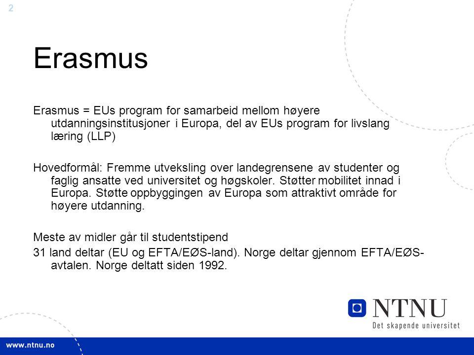 2 Erasmus Erasmus = EUs program for samarbeid mellom høyere utdanningsinstitusjoner i Europa, del av EUs program for livslang læring (LLP) Hovedformål