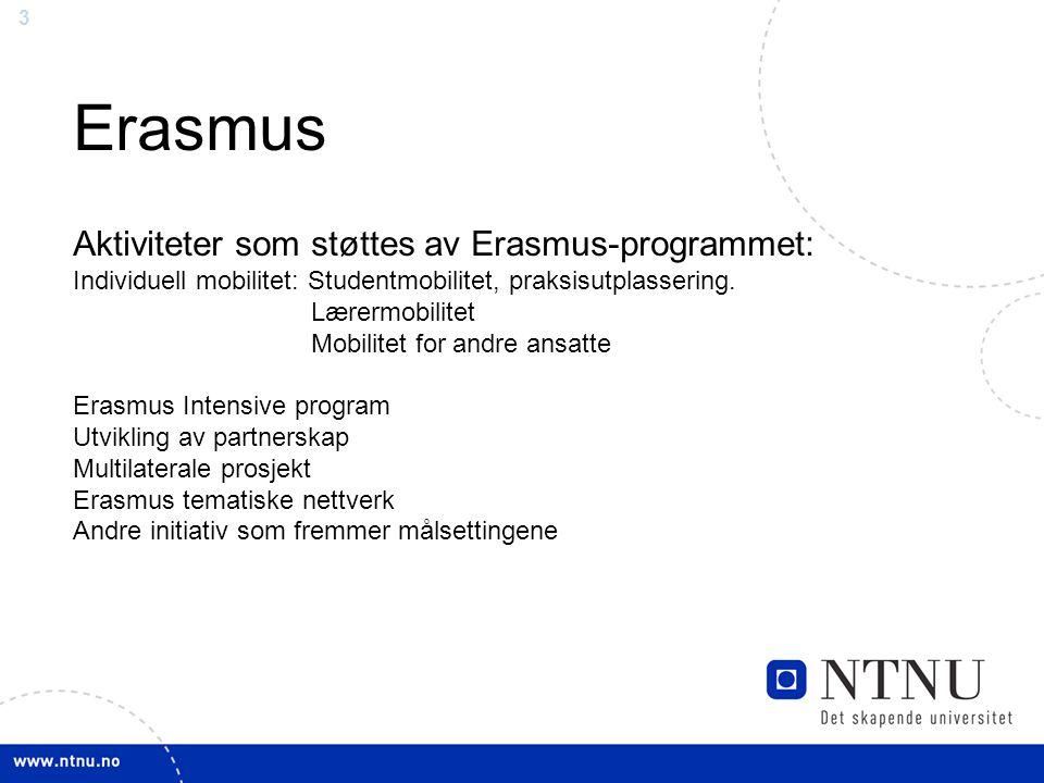 3 Erasmus Aktiviteter som støttes av Erasmus-programmet: Individuell mobilitet: Studentmobilitet, praksisutplassering. Lærermobilitet Mobilitet for an