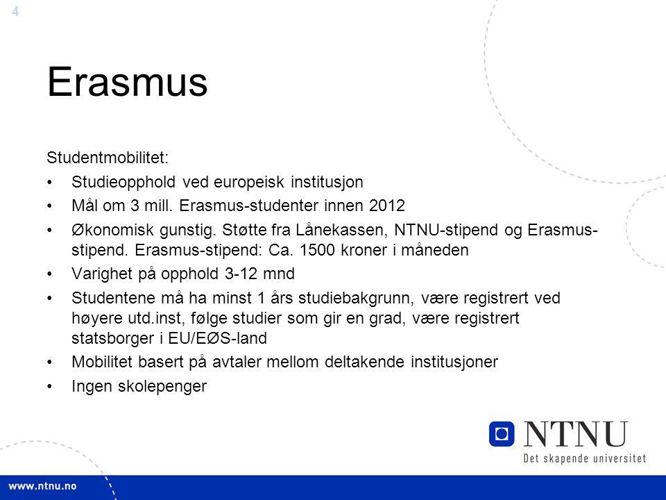 4 Erasmus Studentmobilitet: Studieopphold ved europeisk institusjon Mål om 3 mill. Erasmus-studenter innen 2012 Økonomisk gunstig. Støtte fra Lånekass