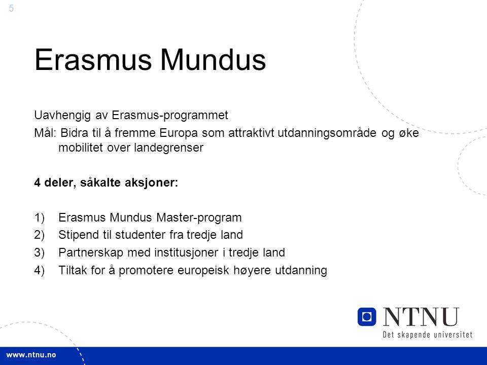 5 Erasmus Mundus Uavhengig av Erasmus-programmet Mål: Bidra til å fremme Europa som attraktivt utdanningsområde og øke mobilitet over landegrenser 4 d