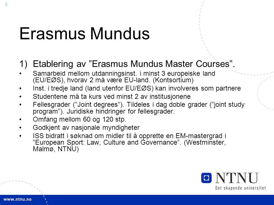 """6 Erasmus Mundus 1)Etablering av """"Erasmus Mundus Master Courses"""". Samarbeid mellom utdanningsinst. i minst 3 europeiske land (EU/EØS), hvorav 2 må vær"""