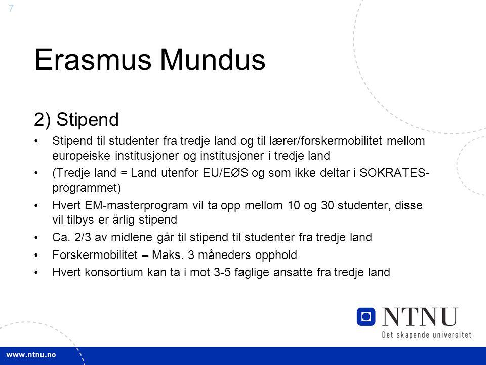 7 Erasmus Mundus 2) Stipend Stipend til studenter fra tredje land og til lærer/forskermobilitet mellom europeiske institusjoner og institusjoner i tre