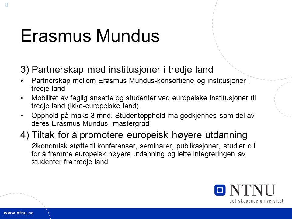 8 Erasmus Mundus 3) Partnerskap med institusjoner i tredje land Partnerskap mellom Erasmus Mundus-konsortiene og institusjoner i tredje land Mobilitet