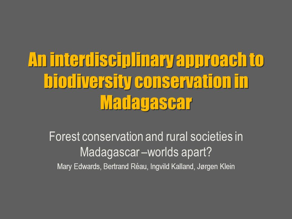An interdisciplinary approach to biodiversity conservation in Madagascar Forest conservation and rural societies in Madagascar –worlds apart.