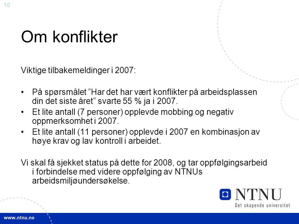 """10 Om konflikter Viktige tilbakemeldinger i 2007: På spørsmålet """"Har det har vært konflikter på arbeidsplassen din det siste året"""" svarte 55 % ja i 20"""