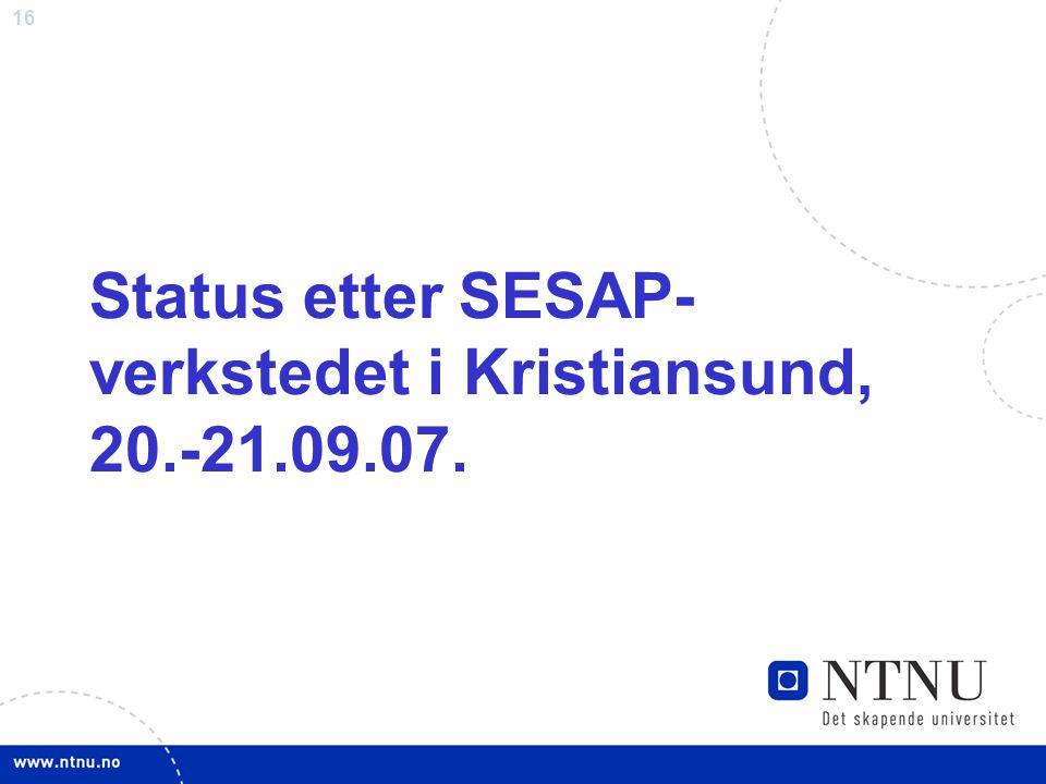 16 Status etter SESAP- verkstedet i Kristiansund, 20.-21.09.07.