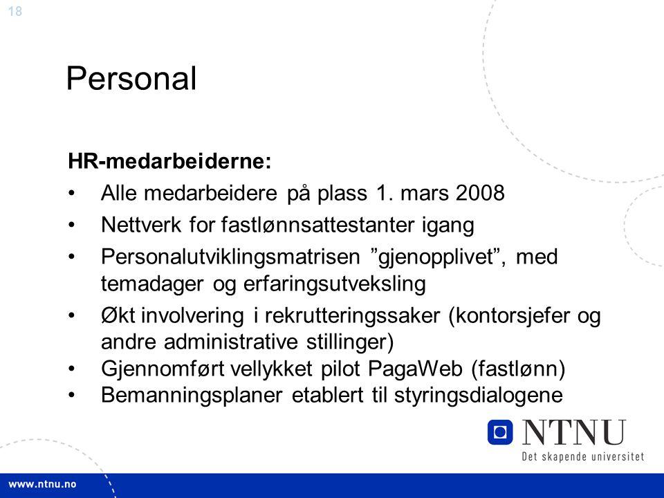 """18 Personal HR-medarbeiderne: Alle medarbeidere på plass 1. mars 2008 Nettverk for fastlønnsattestanter igang Personalutviklingsmatrisen """"gjenopplivet"""