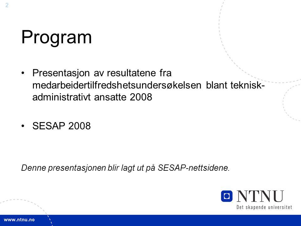 2 Program Presentasjon av resultatene fra medarbeidertilfredshetsundersøkelsen blant teknisk- administrativt ansatte 2008 SESAP 2008 Denne presentasjo