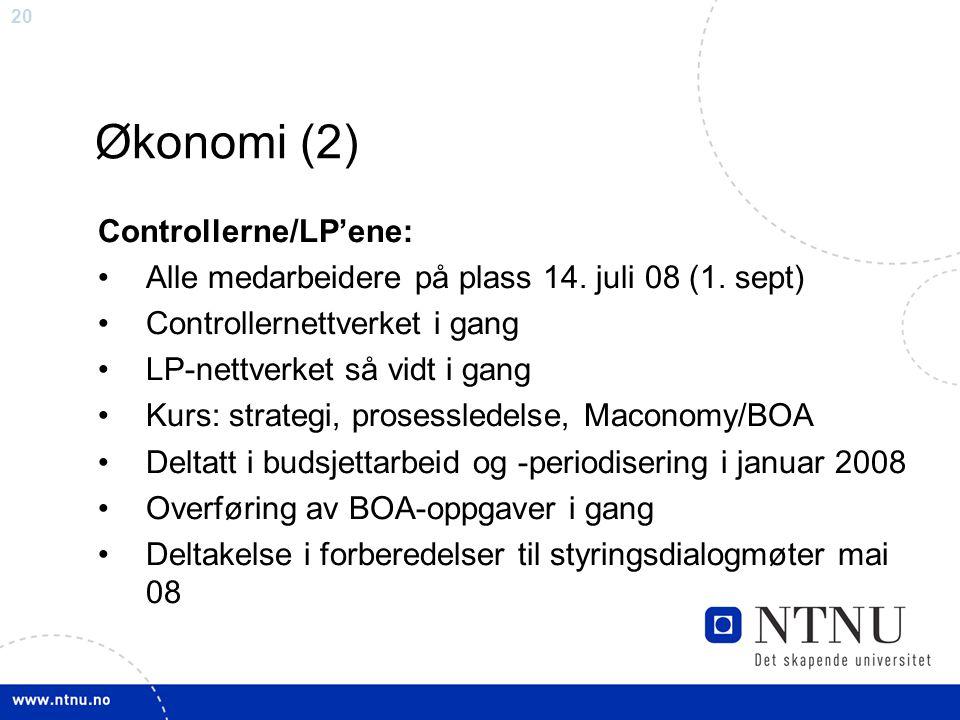 20 Økonomi (2) Controllerne/LP'ene: Alle medarbeidere på plass 14. juli 08 (1. sept) Controllernettverket i gang LP-nettverket så vidt i gang Kurs: st