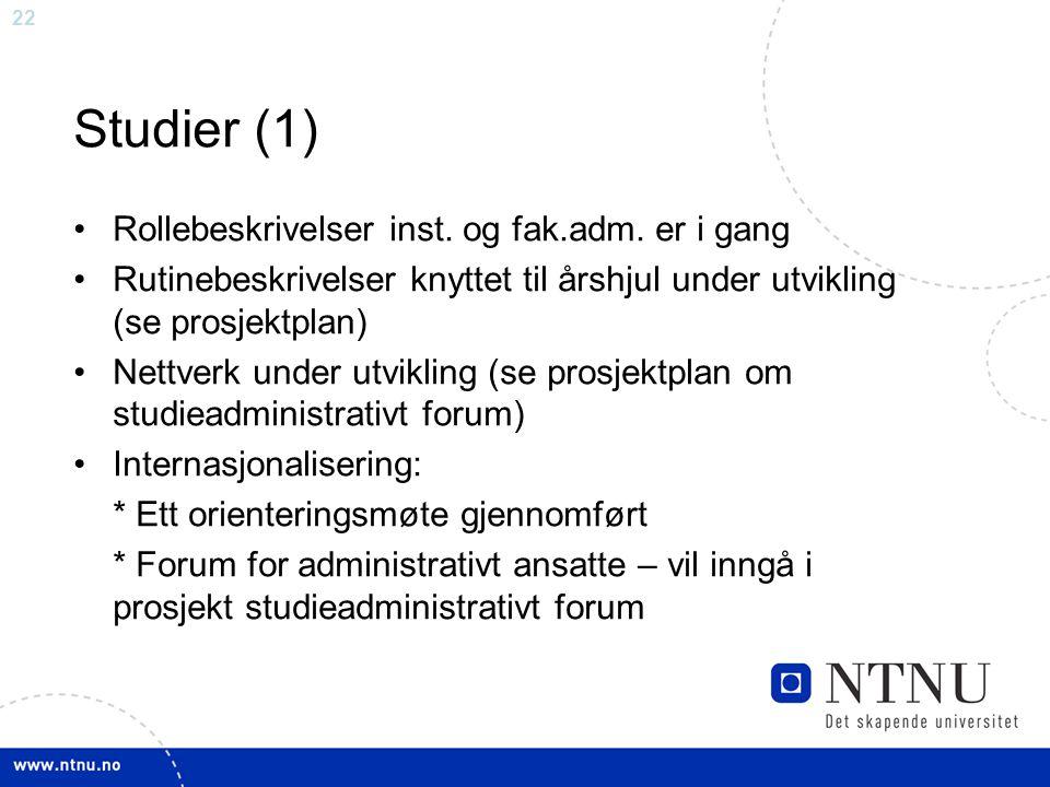 22 Studier (1) Rollebeskrivelser inst. og fak.adm. er i gang Rutinebeskrivelser knyttet til årshjul under utvikling (se prosjektplan) Nettverk under u