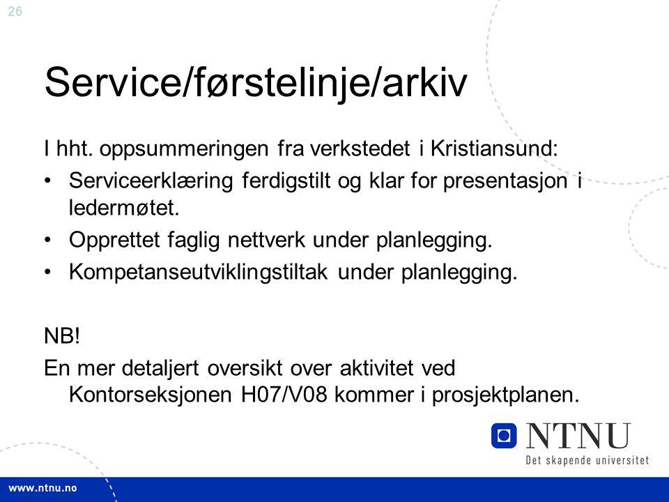 26 Service/førstelinje/arkiv I hht. oppsummeringen fra verkstedet i Kristiansund: Serviceerklæring ferdigstilt og klar for presentasjon i ledermøtet.