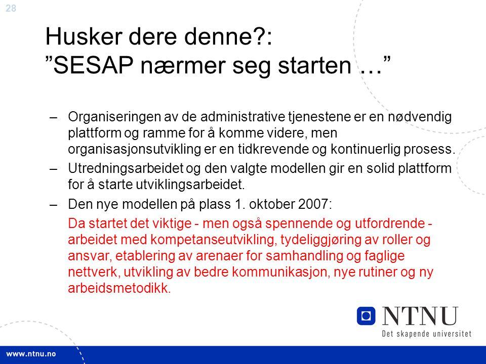 """28 Husker dere denne?: """"SESAP nærmer seg starten …"""" –Organiseringen av de administrative tjenestene er en nødvendig plattform og ramme for å komme vid"""