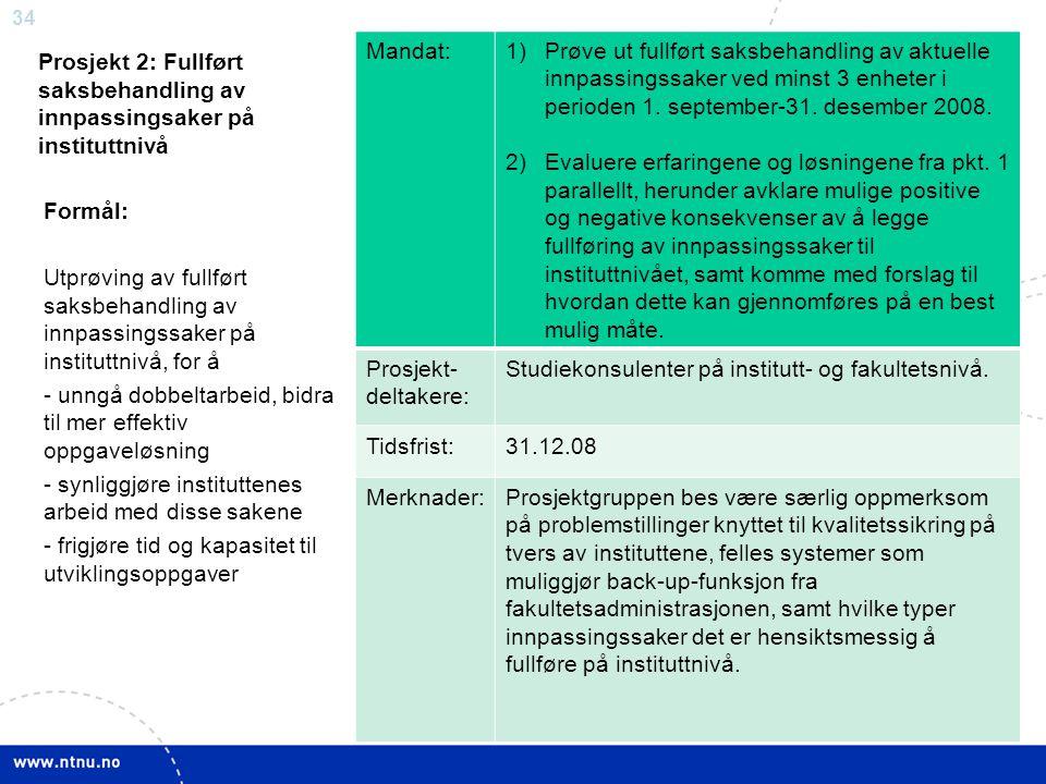 34 Prosjekt 2: Fullført saksbehandling av innpassingsaker på instituttnivå Mandat:1)Prøve ut fullført saksbehandling av aktuelle innpassingssaker ved