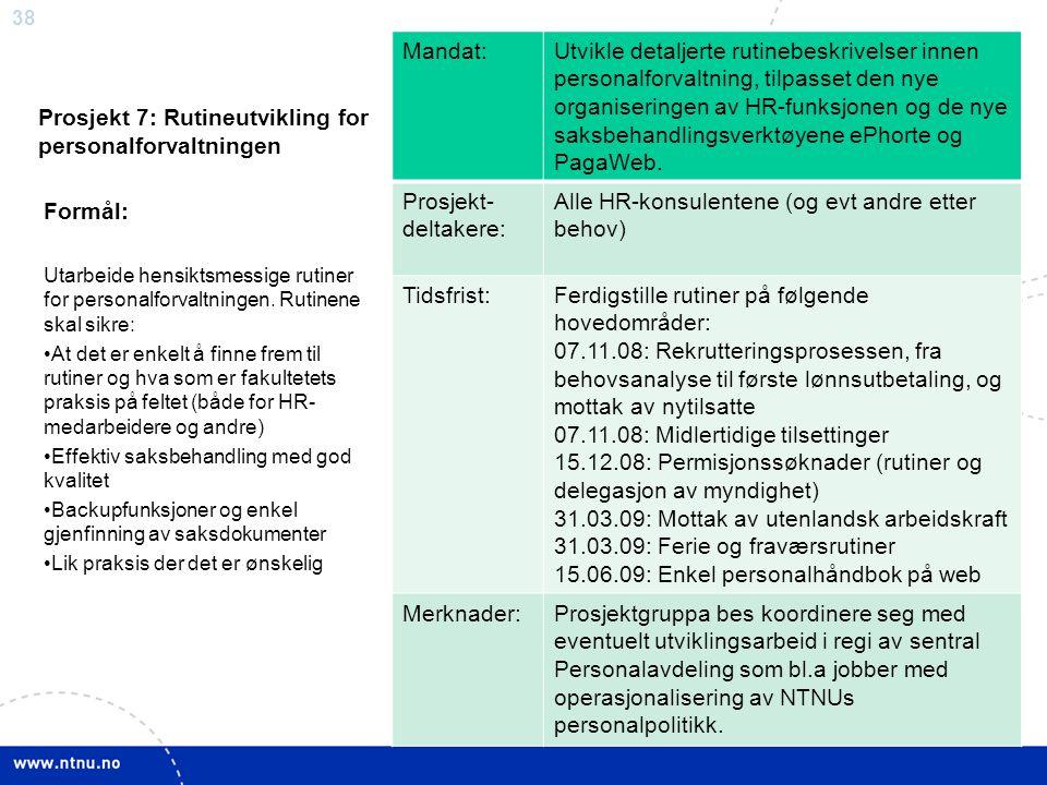 38 Prosjekt 7: Rutineutvikling for personalforvaltningen Mandat:Utvikle detaljerte rutinebeskrivelser innen personalforvaltning, tilpasset den nye org