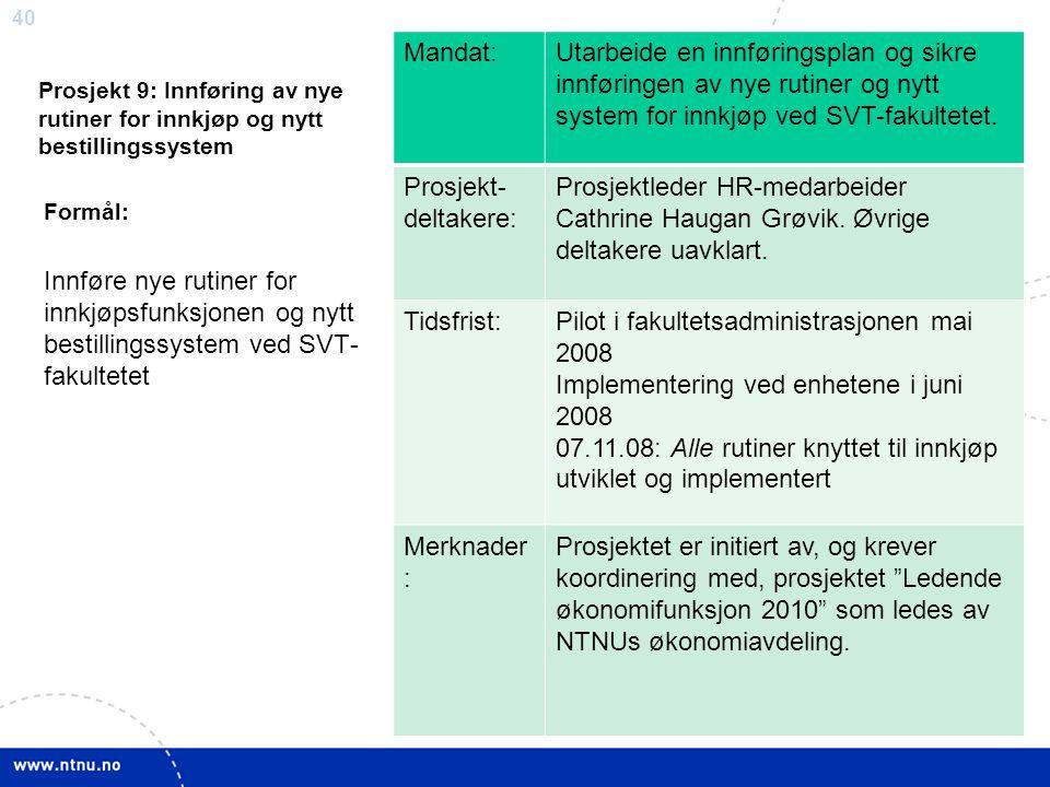 40 Prosjekt 9: Innføring av nye rutiner for innkjøp og nytt bestillingssystem Mandat:Utarbeide en innføringsplan og sikre innføringen av nye rutiner o