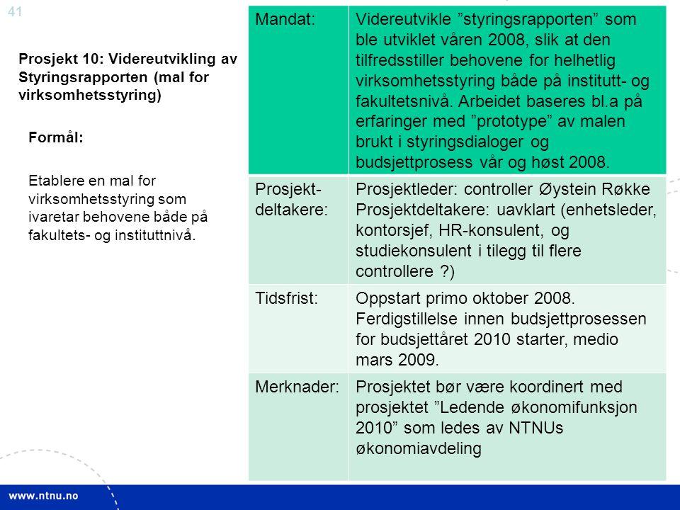 """41 Prosjekt 10: Videreutvikling av Styringsrapporten (mal for virksomhetsstyring) Mandat:Videreutvikle """"styringsrapporten"""" som ble utviklet våren 2008"""