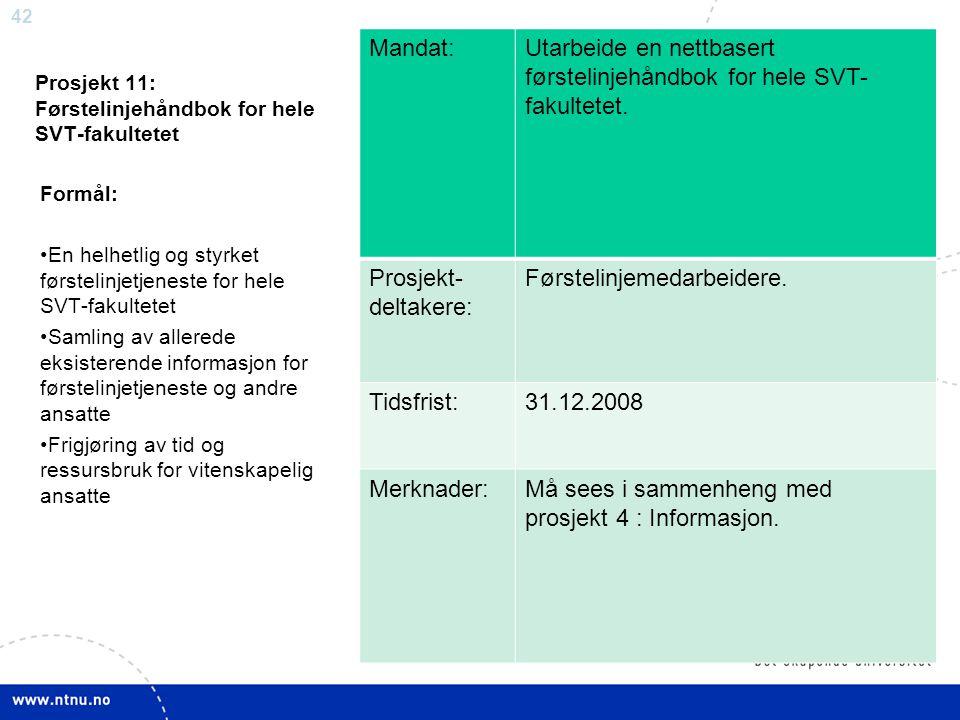 42 Prosjekt 11: Førstelinjehåndbok for hele SVT-fakultetet Mandat:Utarbeide en nettbasert førstelinjehåndbok for hele SVT- fakultetet. Prosjekt- delta