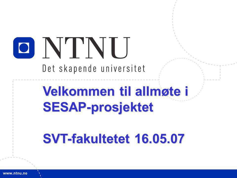 1 Velkommen til allmøte i SESAP-prosjektet SVT-fakultetet 16.05.07