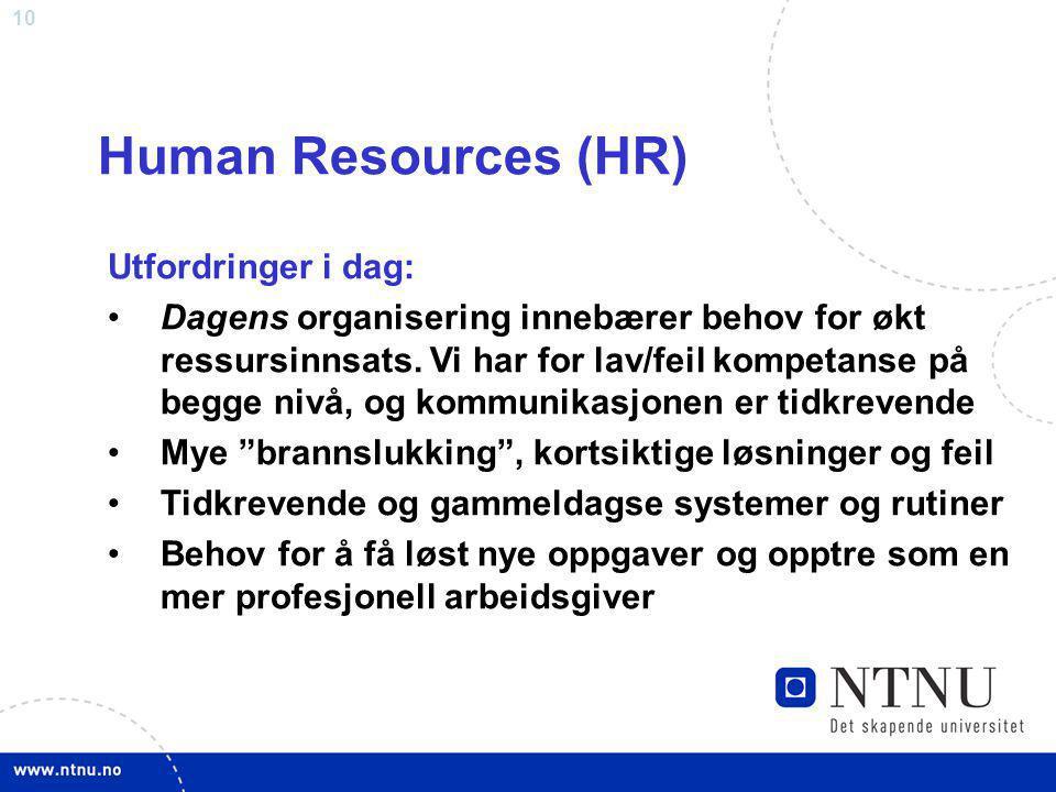 10 Human Resources (HR) Utfordringer i dag: Dagens organisering innebærer behov for økt ressursinnsats. Vi har for lav/feil kompetanse på begge nivå,