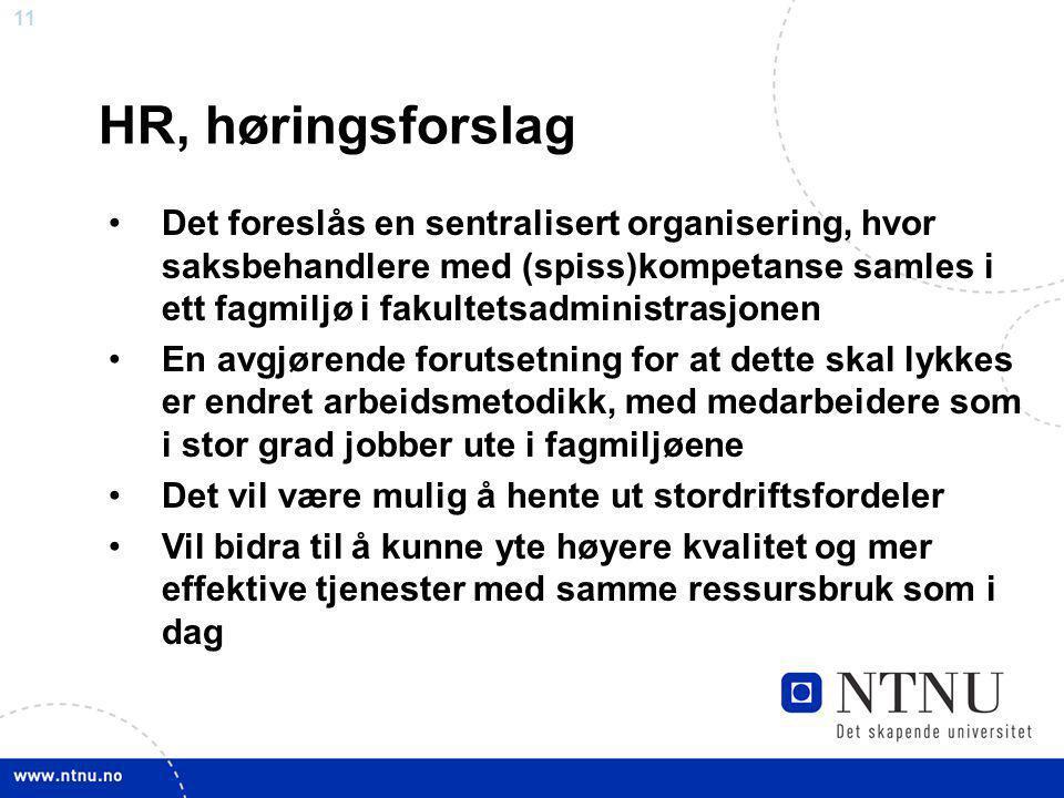 11 HR, høringsforslag Det foreslås en sentralisert organisering, hvor saksbehandlere med (spiss)kompetanse samles i ett fagmiljø i fakultetsadministra