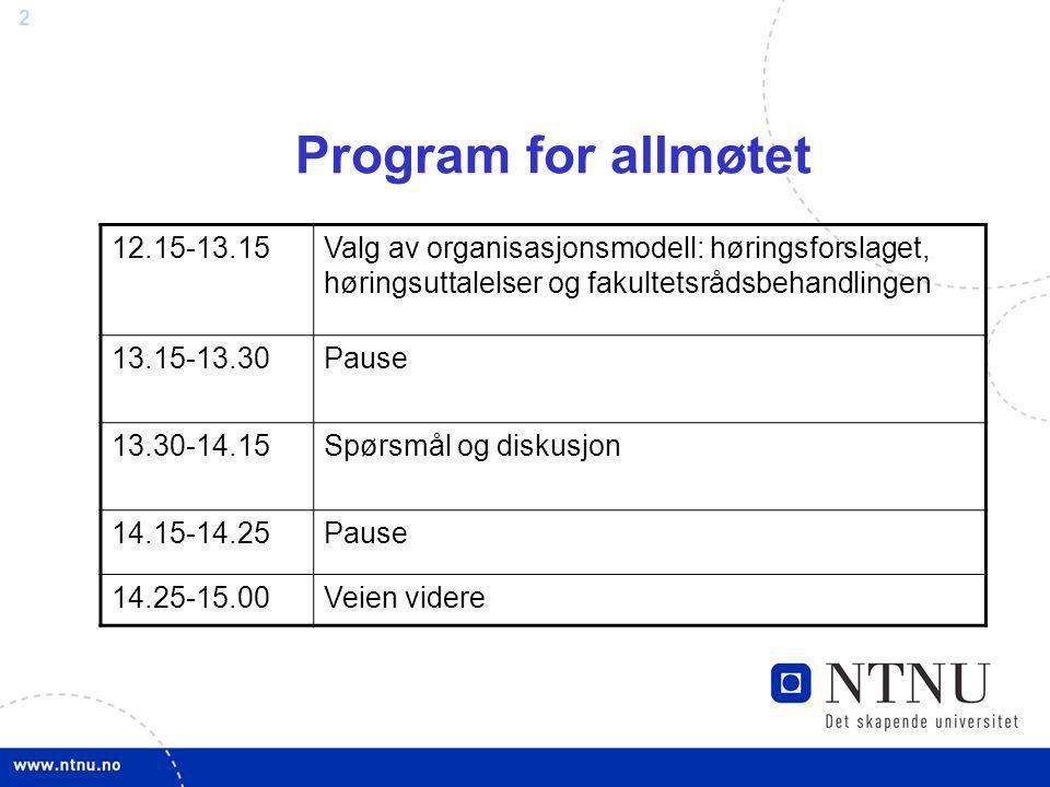 2 Program for allmøtet 12.15-13.15Valg av organisasjonsmodell: høringsforslaget, høringsuttalelser og fakultetsrådsbehandlingen 13.15-13.30Pause 13.30